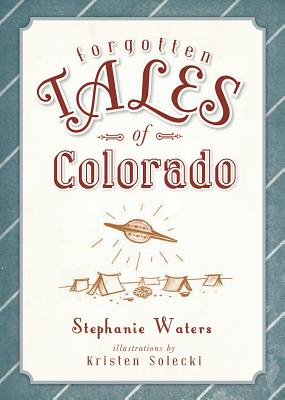 Forgotten Tales of Colorado By Waters, Stephanie